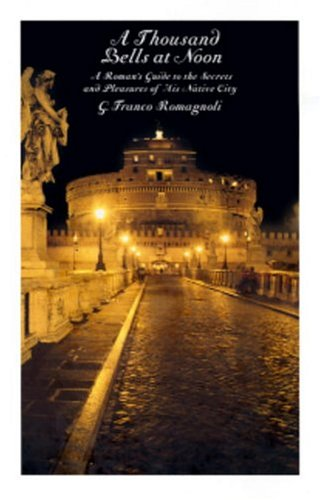 9781586420369: A Thousand Bells at Noon: A Roman's Guide to the Secrets and Pleasures of His Native City