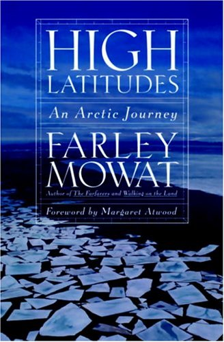 High Latitudes: An Arctic Journey (1586420615) by Mowat, Farley