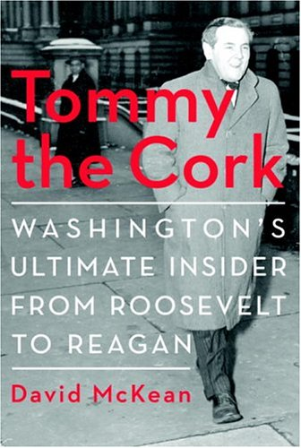 Tommy the Cork: Washington's Ultimate Insider from Roosevelt to Reagan: McKean, David