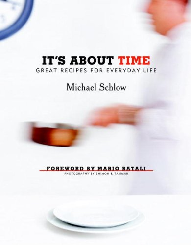 It's About Time: Great Recipes for Everyday: Schlow, Michael; Batali,