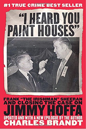 "I Heard You Paint Houses""; Frank ""The Irishman"" Sheeran and closing the case on Jimmy ..."