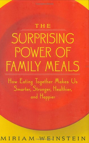 9781586420925: The Surprising Power of Family Meals: How Eating Together Makes Us Smarter, Stronger, Healthier, and Happier