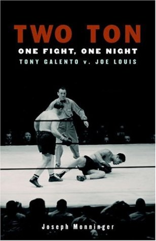 Two Ton: One Night, One Fight -Tony Galento v. Joe Louis: Monninger, Joseph