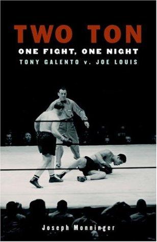 Two Ton : One Fight, One Night -Tony Galento V. Joe Louis: Monninger, Joseph