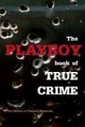 The Playboy Book of True Crime: Editors of Playboy