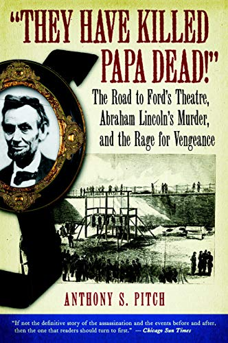 """They Have Killed Papa Dead!"": The Road to Ford's Theatre, Abraham Lincoln's ..."