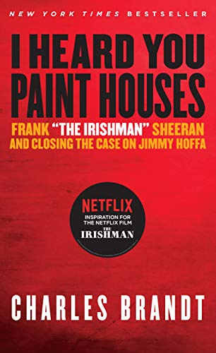 "9781586422387: ""I Heard You Paint Houses,"" Updated Edition: Frank ""The Irishman"" Sheeran & Closing the Case on Jimmy Hoffa"