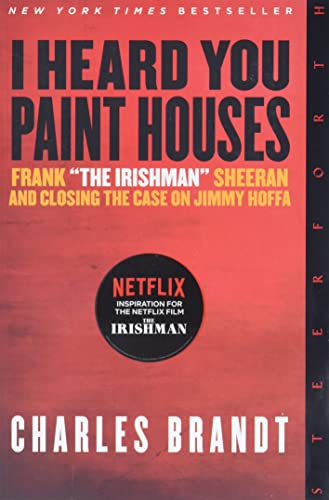 "9781586422387: ""I Heard You Paint Houses"", Updated Edition: Frank ""The Irishman"" Sheeran & Closing the Case on Jimmy Hoffa"