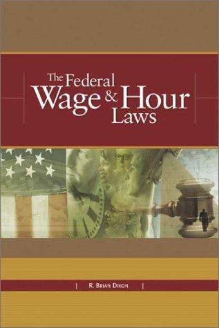 The Federal Wage & Hour Laws: Dixon, R. Brian