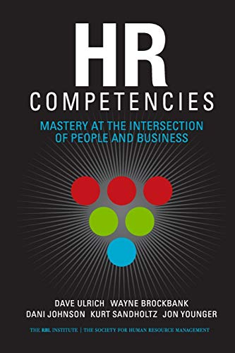 HR Competencies: Mastery at the Intersection of People and Business: Ulrich, Dave; Brockbank, Wayne...
