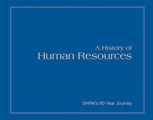 A History of Human Resources: Shrm's 60-Year Journey: Society for Human Resource Management; ...
