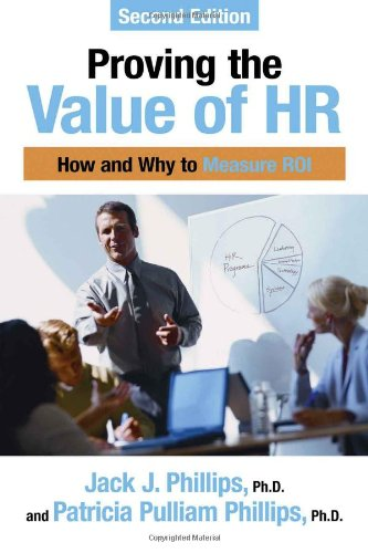 Proving the Value of HR: How and Why to Measure Roi: Phillips, Jack J.; Phillips, Patricia Pulliam