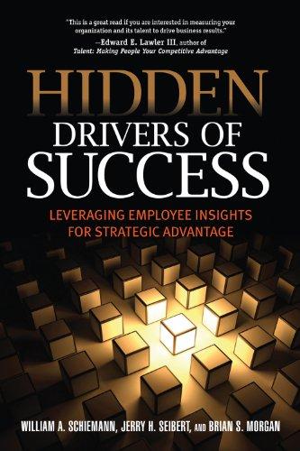 Hidden Drivers of Success: Leveraging Employee Insights: William A. Schiemann,