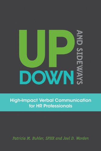 Up, Down, and Sideways: High-Impact Verbal Communication for HR Professionals: Buhler, Patricia M.