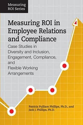 9781586443597: Measuring ROI in Employee Relations and Compliance: Case Studies in Diversity and Inclusion, Engagement, Compliance, and Flexible Working Arrangements