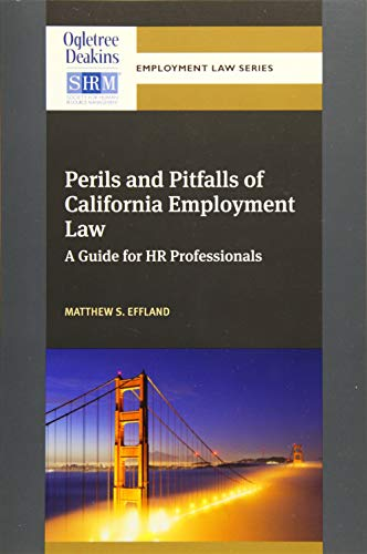 Perils and Pitfalls of California Employment Law: A Guide for HR Professionals (Ogletree Deakins&#...