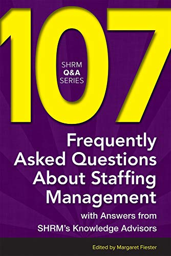 9781586443733: 107 Frequently Asked Questions About Staffing Management: With Answers from SHRM's Knowledge Advisors (SHRM Q&A Series)