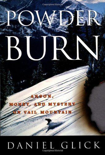 9781586480035: Powder Burn: Arson, Money And Mystery In Vail Valley