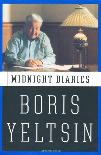 Midnight Diaries: Yeltsin, Boris, trans. by Catherine A. Fitzpatrick