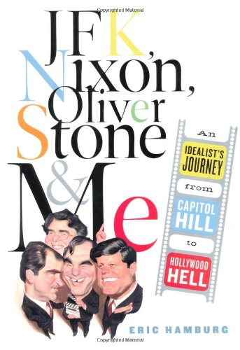 JFK, Nixon, Oliver Stone and Me: An Idealist's Journey from Capitol Hill to Hollywood Hell: ...