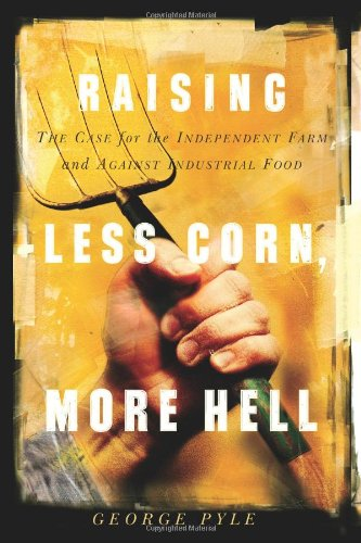 Raising Less Corn, More Hell: Why Our: Pyle, George B.
