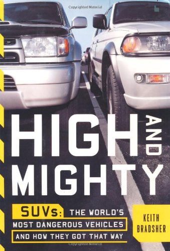 High and mighty : SUVs - the world's most dangerous vehicles and how they got that way
