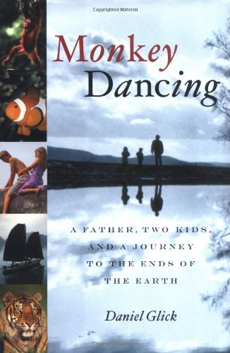 9781586481544: Monkey Dancing: A Father, Two Kids, And A Journey To The Ends Of The Earth