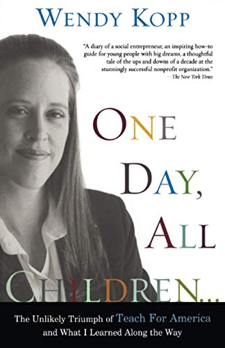One Day, All Children...: The Unlikely Triumph Of Teach For America And What I Learned Along The ...