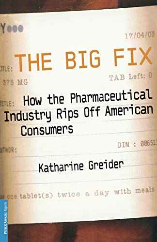 9781586481858: The Big Fix: How The Pharmaceutical Industry Rips Off American Consumers (Publicaffairs Reports)