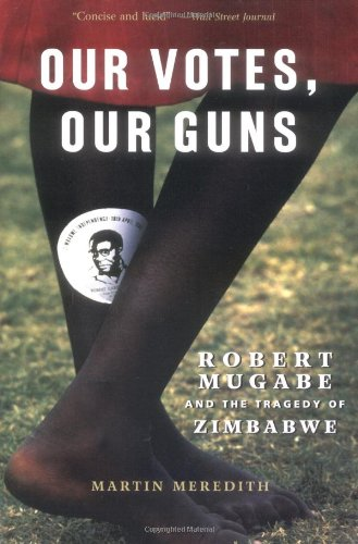9781586481865: Our Votes, Our Guns: Robert Mugabe And The Tragedy Of Zimbabwe