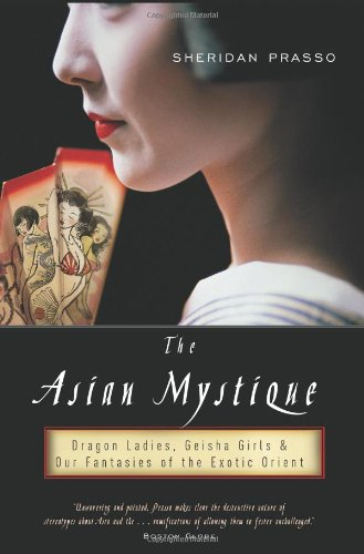9781586482145: The Asian Mystique: Dragon Ladies, Geisha Girls, and Our Fantasies of the Exotic Orient