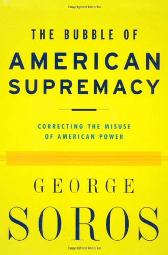 The Bubble of American Supremacy: Correcting the: George Soros