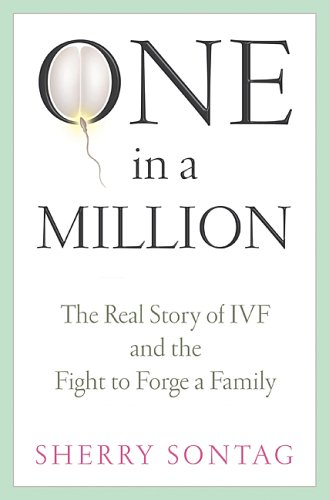 One in a Million: The Real Story of IVF and the Fight to Forge a Family (1586482203) by Sherry Sontag