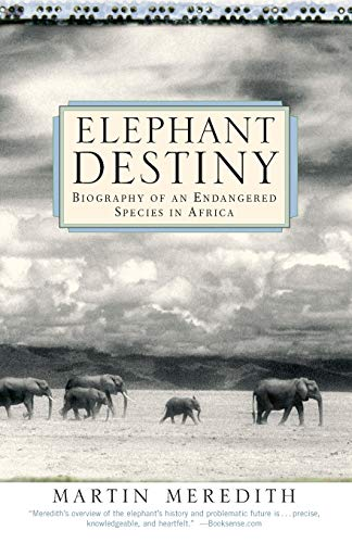 Elephant Destiny: Biography Of An Endangered Species In Africa: Meredith, Martin