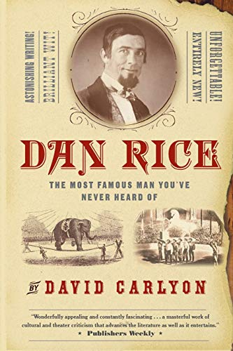 9781586482398: Dan Rice: The Most Famous Man You've Never Heard Of