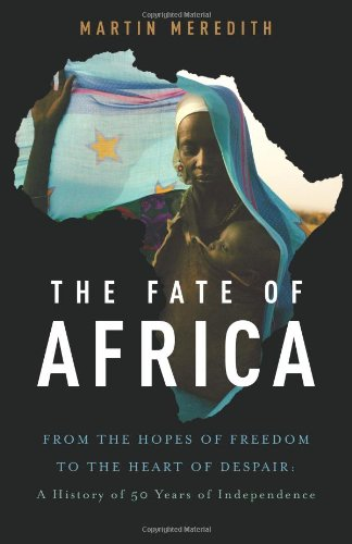 The Fate of Africa: From the Hopes of Freedom to the Heart of Despair: Meredith, Martin