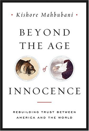 Beyond the Age of Innocence: Rebuilding Trust: Mahbubani, Kishore