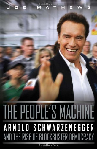 9781586482725: The People's Machine: Arnold Schwarzenegger And the Rise of Blockbuster Democracy