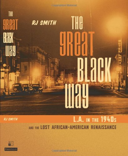 The Great Black Way: L.A. in the 1940s and the Lost African-American Renaissance (Signed): Smith, ...