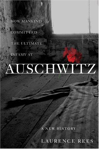 Auschwitz: A New History (Signed by Author): Rees, Laurence