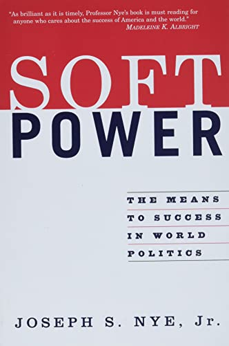 Soft Power: The Means To Success In: Nye Jr., Joseph