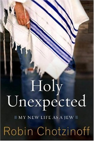 Holy Unexpected: My New Life As a Jew (9781586483081) by Robin Chotzinoff