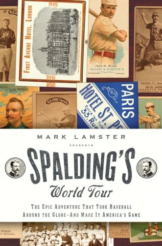 Spalding's World Tour : The Epic Adventure That Took Baseball Around the Globe - and Made It Amer...