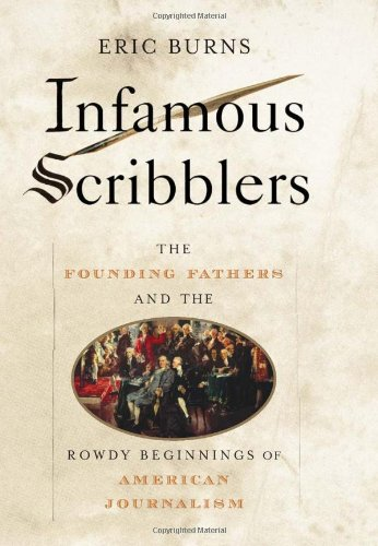 9781586483340: Infamous Scribblers: The Founding Fathers and the Rowdy Beginnings of American Journalism