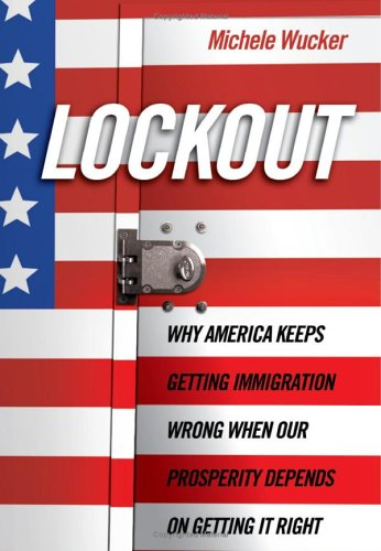 9781586483562: Lockout: Why America Keeps Getting Immigration Wrong When Our Prosperity Depends on Getting it Right
