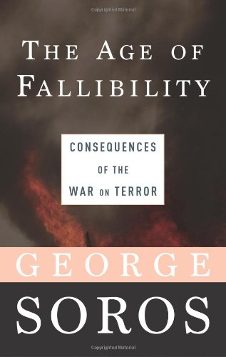 The Age of Fallibility: Consequences of the War on Terror: Soros, George