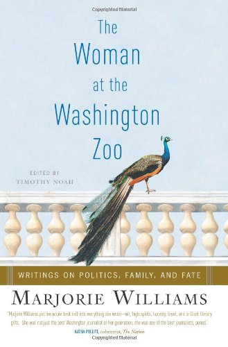 The Woman at the Washington Zoo: Writings on Politics, Family and Fate: Williams, Marjorie; and ...