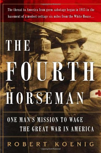 The Fourth Horseman: One Man's Secret Campaign to Fight the Great War in America