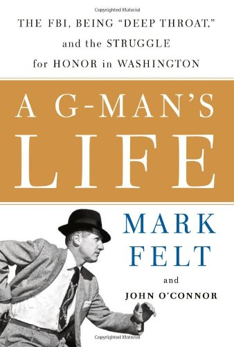9781586483777: A G-Man's Life: The FBI, Being 'Deep Throat,' And the Struggle for Honor in Washington
