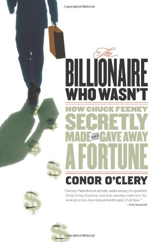 9781586483913: The Billionaire Who Wasn't: How Chuck Feeney Made and Gave Away a Fortune Without Anyone Knowing